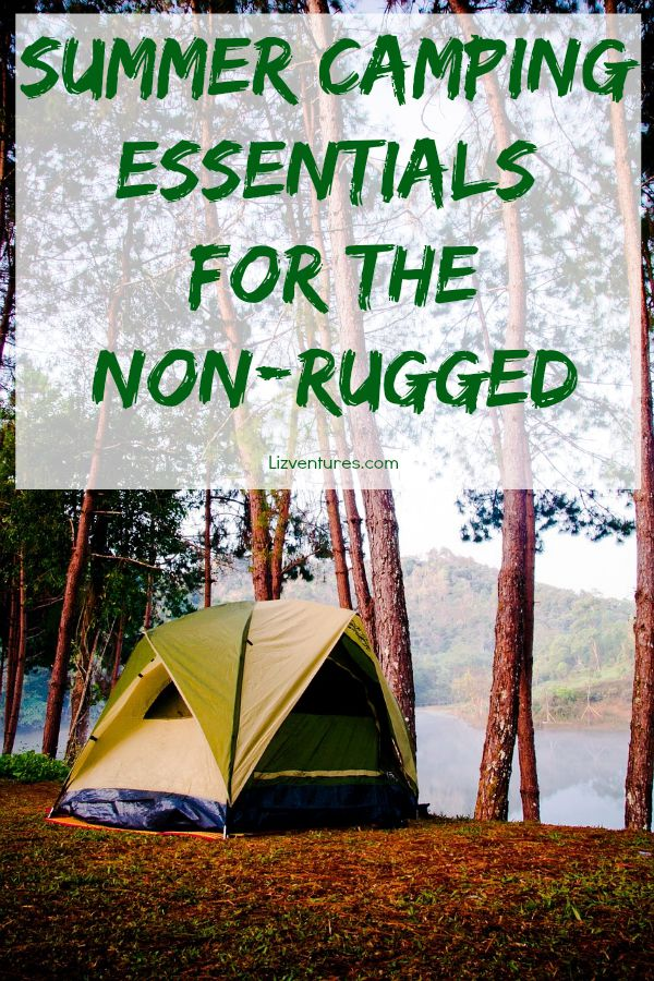 summer camping essentials for the non-rugged